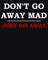 """Truth Well Told"" brand Funny Humorous Clever Don't Go Away Mad, Just Go Away Shirt"