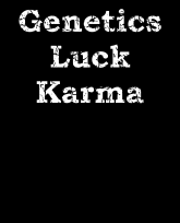 """Truth Well Told"" brand Funny, clever, humorous, witty Genetics. Luck. Karma T-shirt"