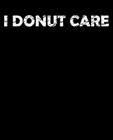 """Truth Well Told"" brand Funny Clever Playful Witty Irreverent I Donut Care T-shirt"