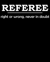 """""""Truth Well Told"""" brand Funny Referee Right or Wrong Never In Doubt Fun Gift T-shirt"""