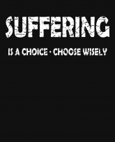 Suffering is a choice Choose wisely-3383x4192