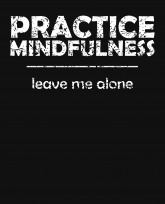 practice mindfulness - leave me alone-v2-whiteTxt-3383x4192
