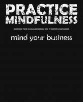 practice mindfulness -mindYourBusiness-v2-whiteTxt-3383x4192
