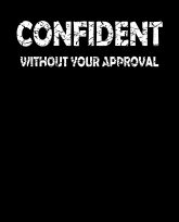 Confident without your approval-distressed-3383x4192