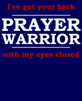 """Truth Well Told"" brand Funny Prayer Warrior got your back w/ my eyes closed T-shirt"
