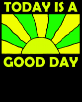 """""""Truth Well Told"""" brand Positive, Cheer, Happy, Optimist Today is a Good Day T-shirt"""