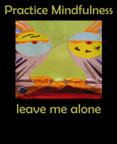 practice mindfulness -leave me alone -WSpritThatMovesImage-3383x4192