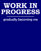"""""""Truth Well Told"""" brand Funny Work in Progress Gradually Becoming Me Novelty T-shirt"""